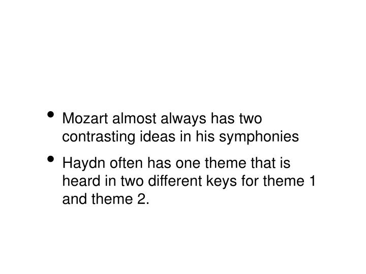 Mozart almost always has two contrasting ideas in his symphonies