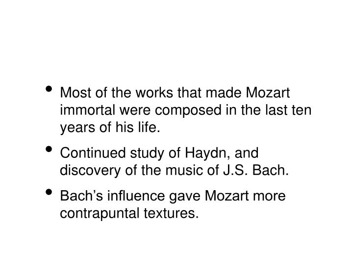 Most of the works that made Mozart immortal were composed in the last ten years of his life.