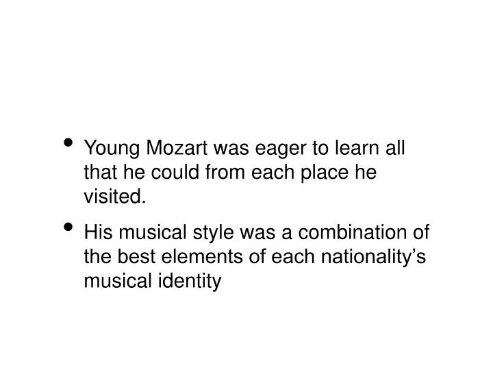 Young Mozart was eager to learn all that he could from each place he visited.