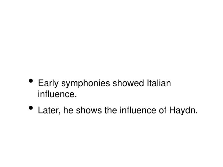 Early symphonies showed Italian influence.