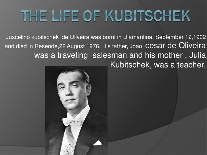The life of kubitschek