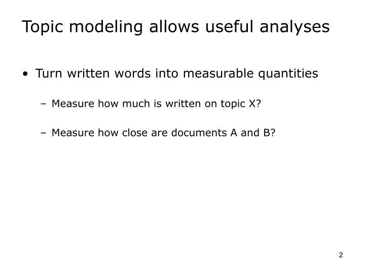 Topic modeling allows useful analyses