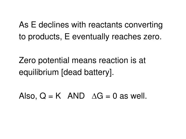 As E declines with reactants converting