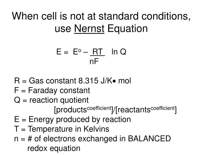 When cell is not at standard conditions, use
