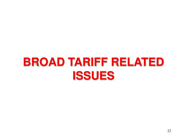 BROAD TARIFF RELATED ISSUES