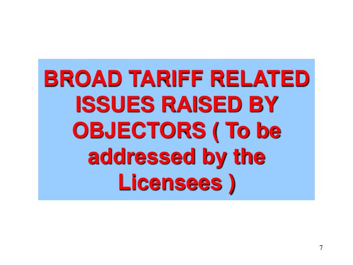 BROAD TARIFF RELATED ISSUES RAISED BY OBJECTORS ( To be addressed by the Licensees )