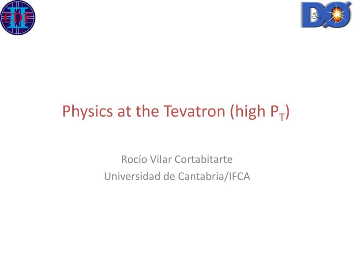 Physics at the tevatron high p t
