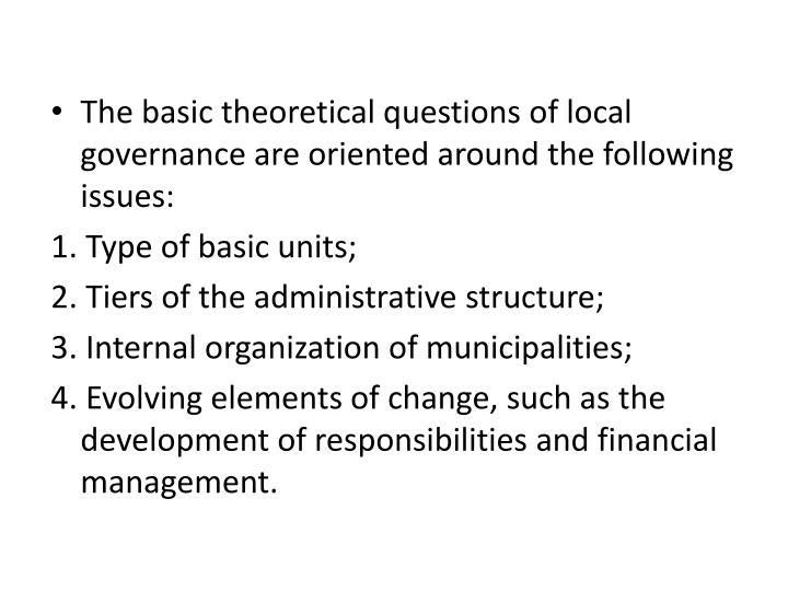 The basic theoretical questions of local governance are oriented around the following issues: