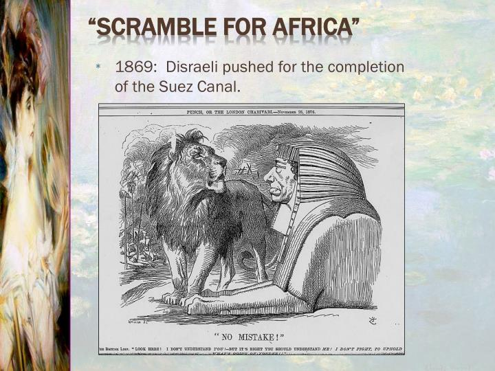 1869:  Disraeli pushed for the completion of the Suez Canal.