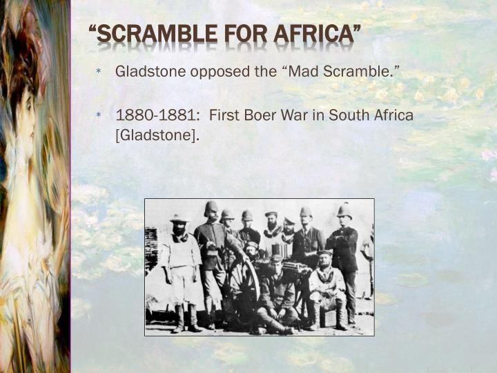 "Gladstone opposed the ""Mad Scramble."""
