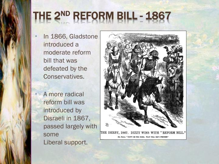 In 1866, Gladstone introduced a moderate reform bill that was defeated by the Conservatives.