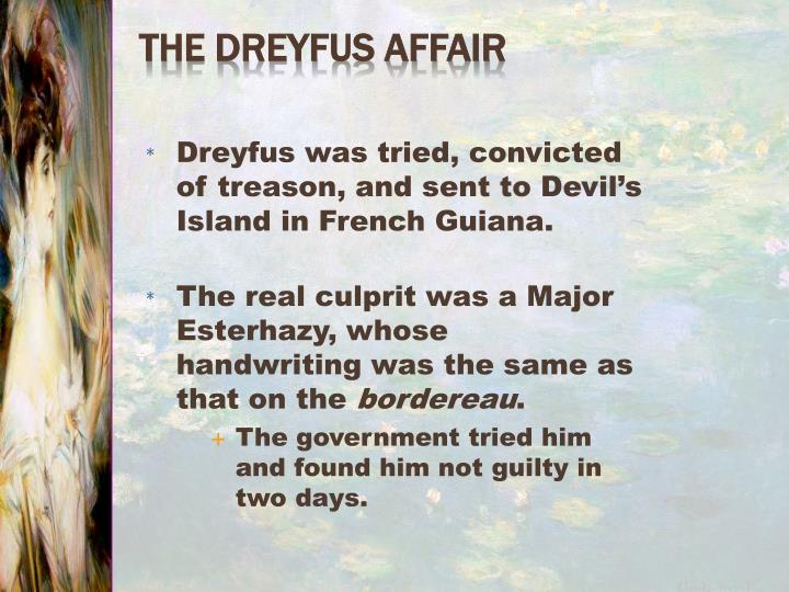 Dreyfus was tried, convicted of treason, and sent to Devil's Island in French Guiana.
