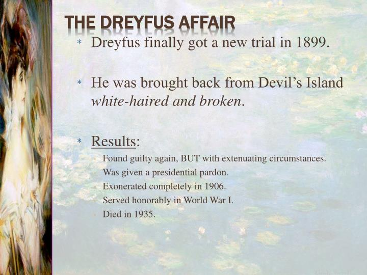 Dreyfus finally got a new trial in 1899.