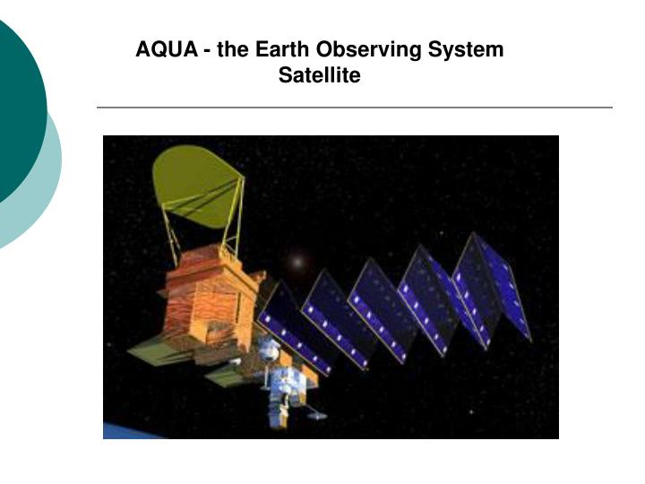 AQUA - the Earth Observing System Satellite