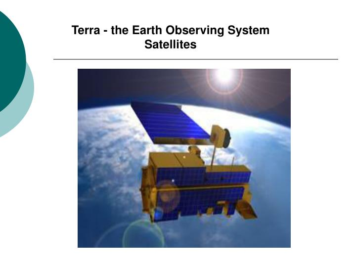 Terra - the Earth Observing System Satellites