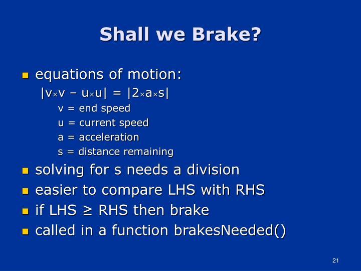 Shall we Brake?