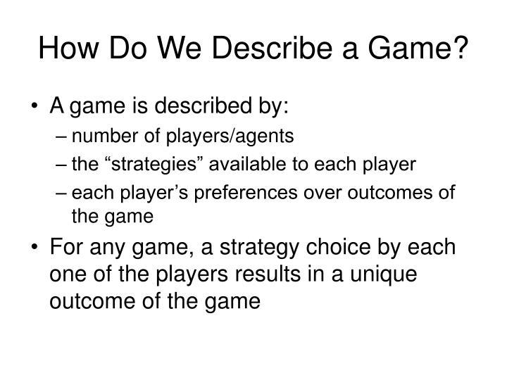 How Do We Describe a Game?