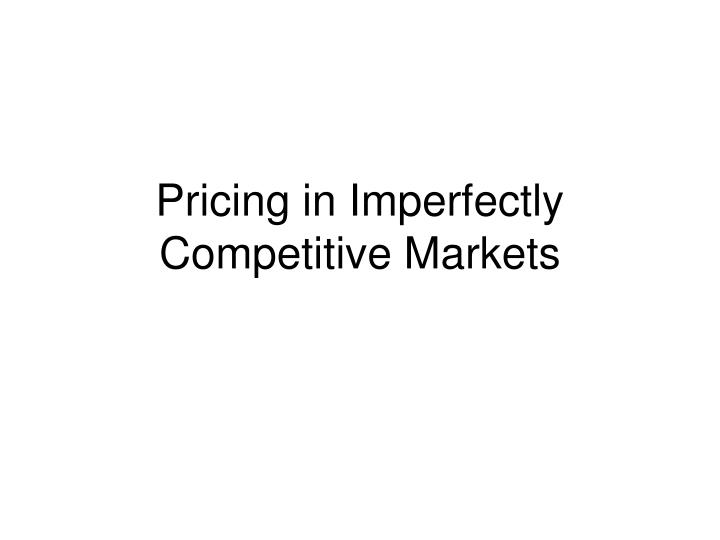 Pricing in Imperfectly Competitive Markets