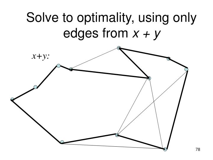 Solve to optimality, using only edges from