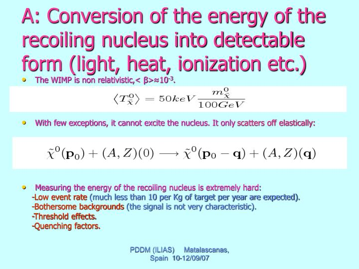 A: Conversion of the energy of the recoiling nucleus into detectable form (light, heat, ionization etc.)