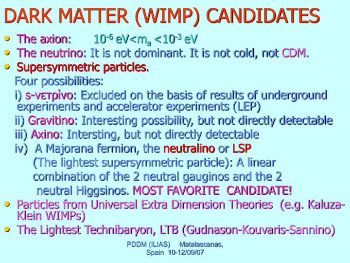 DARK MATTER (WIMP) CANDIDATES