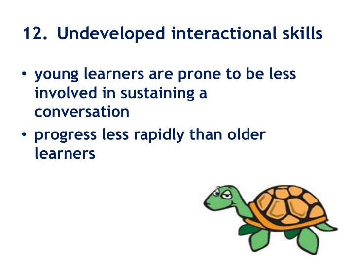 12. 	Undeveloped interactional skills