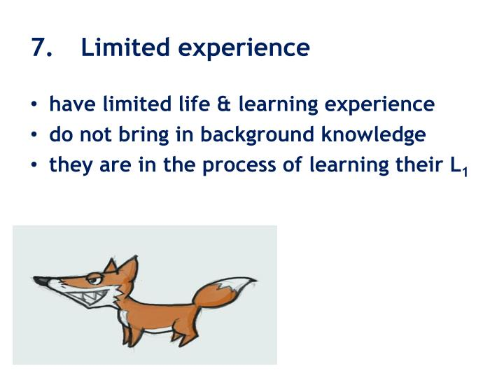 7.  Limited experience