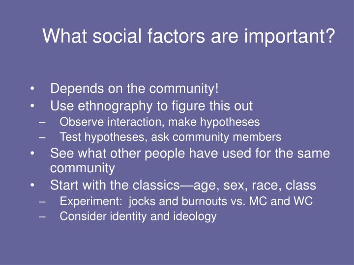 What social factors are important?