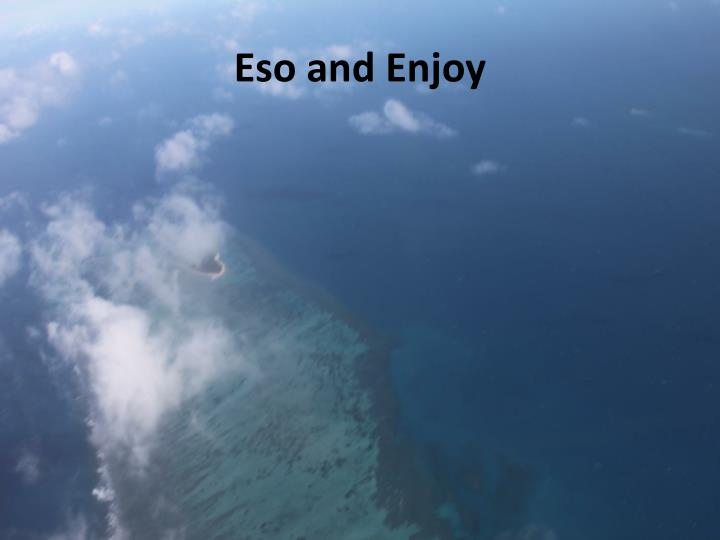 Eso and Enjoy
