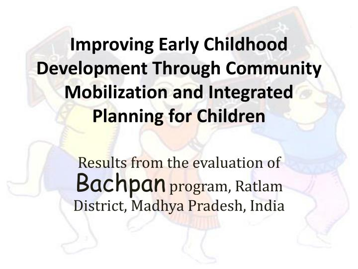 Improving Early Childhood Development Through Community Mobilization and Integrated Planning for Chi...