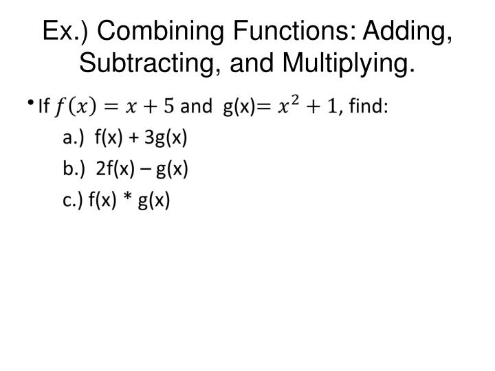 Ex.) Combining Functions: Adding, Subtracting, and Multiplying.