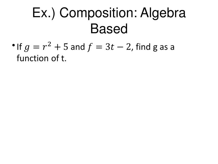 Ex.) Composition: Algebra Based
