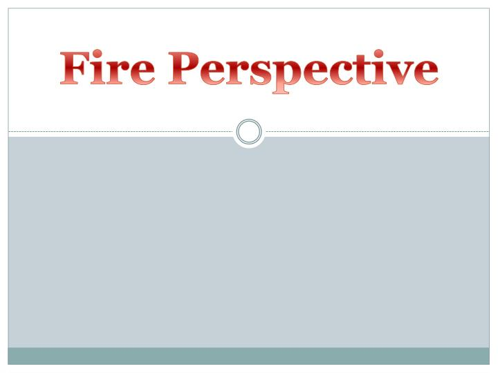 Fire Perspective