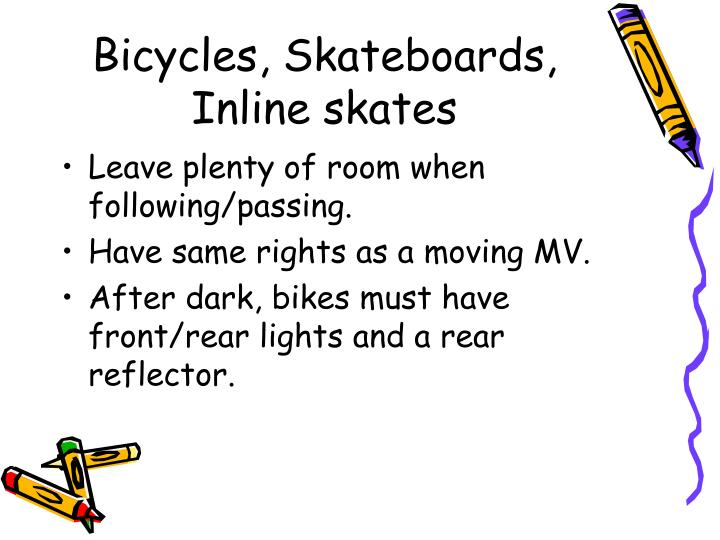 Bicycles, Skateboards, Inline skates
