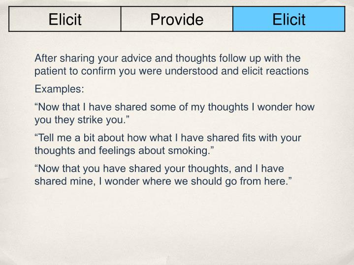 After sharing your advice and thoughts follow up with the patient to confirm you were understood and elicit reactions