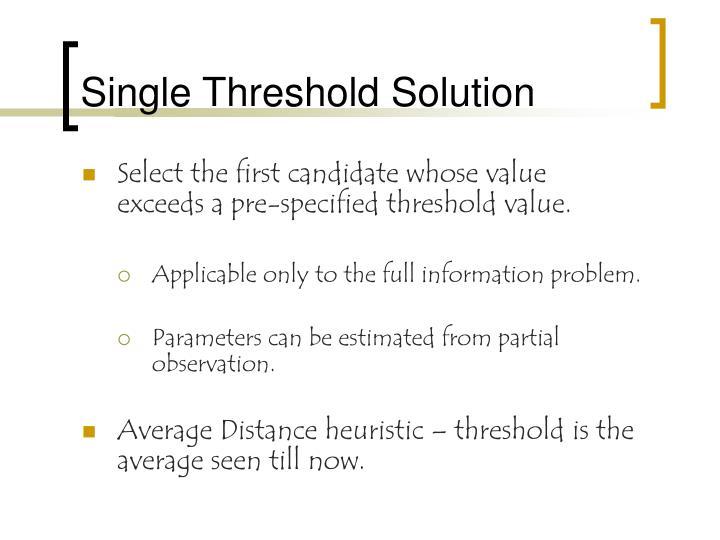 Single Threshold Solution