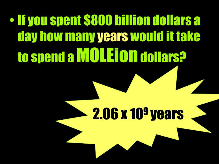 If you spent $800 billion dollars a day how many