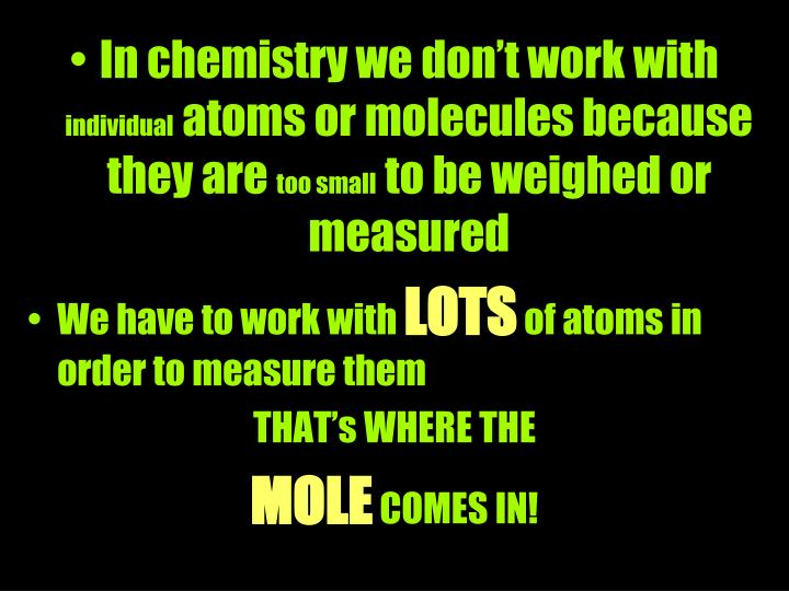 In chemistry we don't work with
