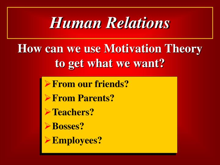 How can we use Motivation Theory to get what we want?