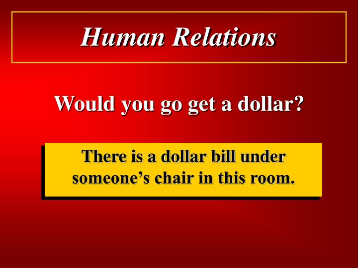 Would you go get a dollar?