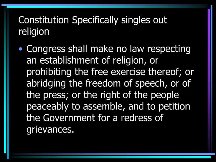 Constitution Specifically singles out religion