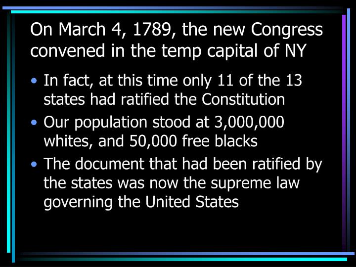 On March 4, 1789, the new Congress convened in the temp capital of NY