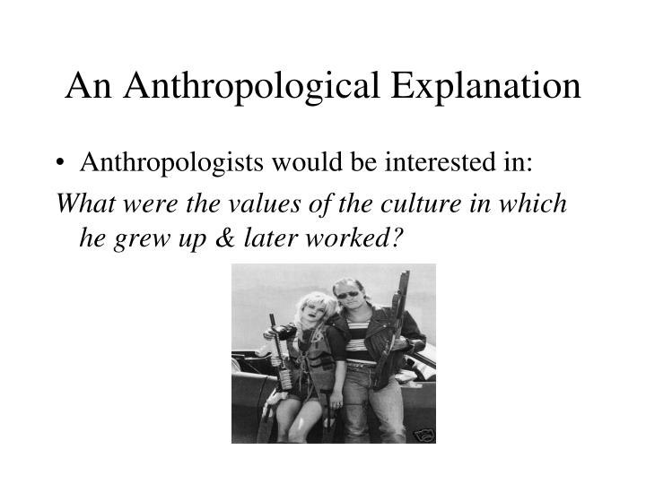 An Anthropological Explanation