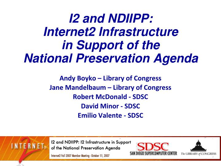 I2 and ndiipp internet2 infrastructure in support of the national preservation agenda