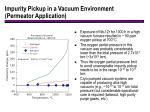 impurity pickup in a vacuum environment permeator application