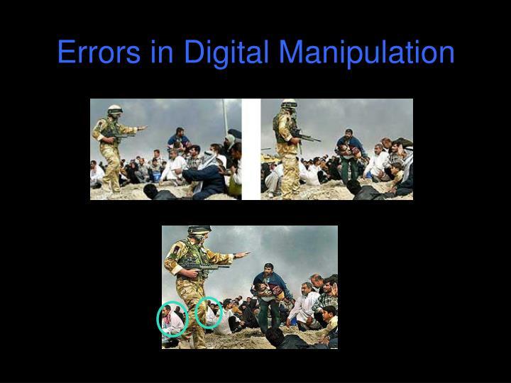 Errors in Digital Manipulation