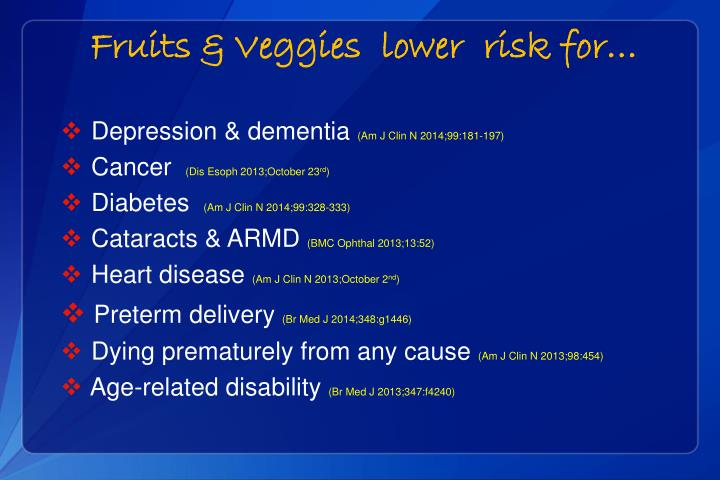 Fruits & Veggies  lower  risk for…