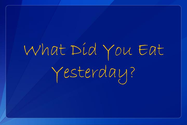 What did you eat yesterday