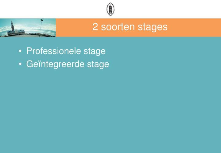 2 soorten stages