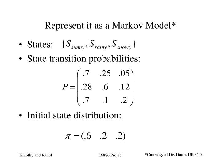 Represent it as a Markov Model*